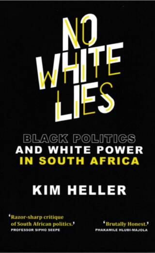No White Lies – Black Politics and White Power in South Africa